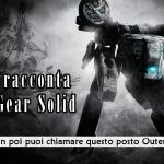 Snake racconta Metal Gear Solid – Da oggi in poi puoi chiamare questo posto Outer Heaven #12