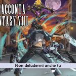 Squall racconta Final Fantasy VIII – Non deludermi anche tu #3